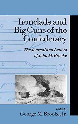 Ironclads and Big Guns of the Confederacy : The Journal and Letters of John M. Brooke (Studies in Maritime History)