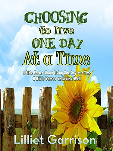 Choosing To Live One Day At A Time: 11 Bible Verses About