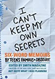 img - for I Can't Keep My Own Secrets: Six-Word Memoirs by Teens Famous & Obscure book / textbook / text book