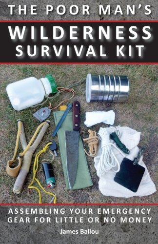 [D.o.w.n.l.o.a.d] Poor Man's Wilderness Survival Kit: Assembling Your Emergency Gear for Little or No Money<br />KINDLE