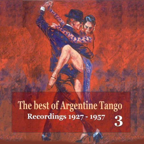 The best of Argentine Tango Vol. 3 / 78 rpm recordings 1927 - 1957