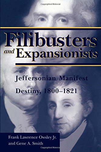 Download Filibusters and Expansionists: Jeffersonian Manifest Destiny, 1800-1821 (Library of Alabama Classics) PDF