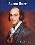 Aaron Burr: More Than a Villain (Primary Source Readers Focus on)