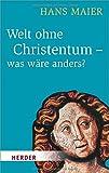 Welt ohne Christentum - was wäre anders? (HERDER spektrum)