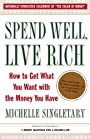 Spend Well, Live Rich(previously published as 7 Money Mantras for a Richer Life): How to Get What You Want with the Money You Have
