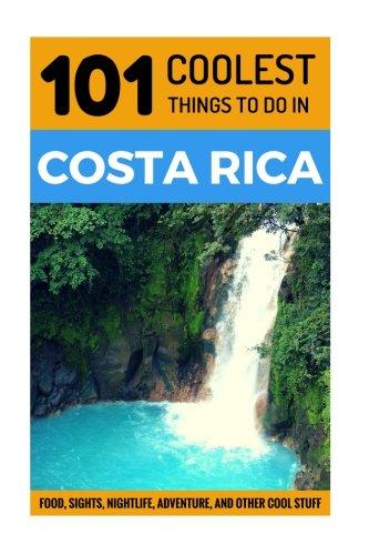 Costa Rica: Costa Rica Travel Guide: 101 Coolest Things To Do In Costa Rica (Costa Rica Itineraries, Backpacking Costa Rica, Budget Travel Costa Rica, Costa Rica Beaches)
