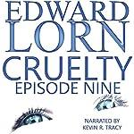 Cruelty: Episode Nine | Edward Lorn