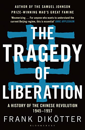 The Tragedy of Liberation: A History of the Chinese Revolution 1945-1957 -