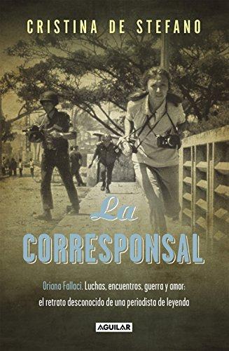 Descargar Libro La Corresponsal: Contiendas, Entrevistas, Guerras Y Amantes: Un Retrato Sorprendente De Una Mujer Cristina De Stefano