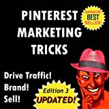 Pinterest - Deliciously Wicked Pinterest Marketing Tricks to Brand and Sell Your Products and Drive Traffic to Your Website! (Deliciously Wicked Tricks Book 4)
