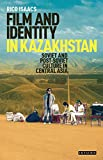 "Rico Isaacs, ""Film and Identity in Kazakhstan: Soviet and Post-Soviet Culture in Central Asia"" (I.B. Tauris, 2018)"