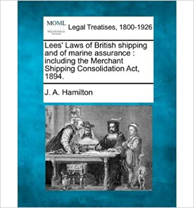 Read online Lees' Laws of British Shipping and of Marine Assurance: Including the Merchant Shipping Consolidation ACT, 1894. (Paperback) - Common PDF, azw (Kindle), ePub