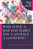 Why Have a Bad Day When You Can Have a Good Day?: Health and Happiness