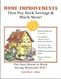 Home Improvement - That Pay Back Savings and Much More, Erwin Kubsch, 0963294512