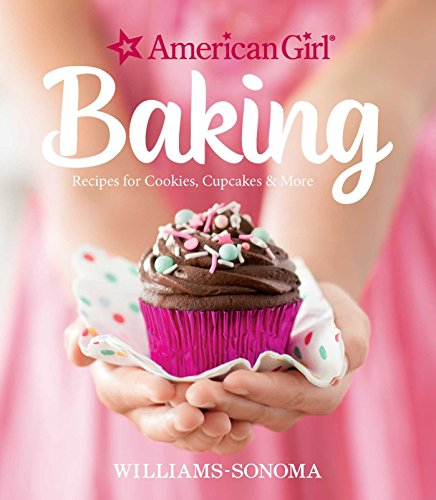 American Girl Baking: Recipes for Cookies, Cupcakes & More by Williams-Sonoma, American Girl