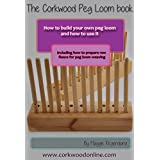 The Peg Loom Book: How to build a peg loom and how to use it