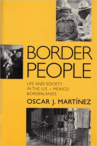 Border People Life And Society In The US Mexico Borderlands Oscar J Martinez 9780816514144 Amazon Books