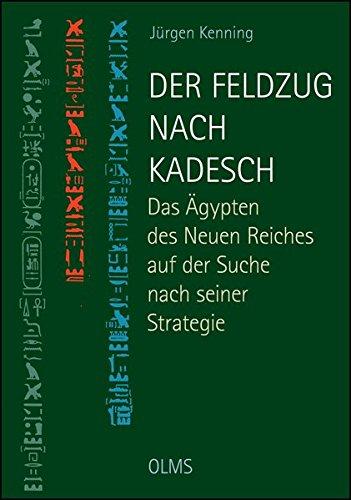 Der Feldzug nach Kadesch: Das Ägypten des Neuen Reiches auf der Suche nach seiner Strategie.