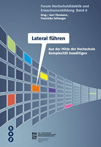 Lateral führen an Hochschulen: Wie Verantwortungsträger aus der Mitte Komplexität bewältigen. Forum Hochschuldidaktik und Erwachsenenbildung | Band 6 (German Edition)