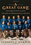 Book cover image for A Great Game: The Forgotten Leafs & the Rise of Professional Hockey