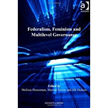 Federalism, Feminism and Multilevel Governance (Gender in a Global/Local World) by Melissa Haussman (2010-07-01)