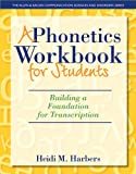 A Phonetics Workbook Students for Students : Building a Foundation for Transcription, Harbers, Heidi M., 0132825589