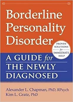 Borderline Personality Disorder: A Guide for the Newly Diagnosed (New Harbinger Guides for the Newly Diagnosed)