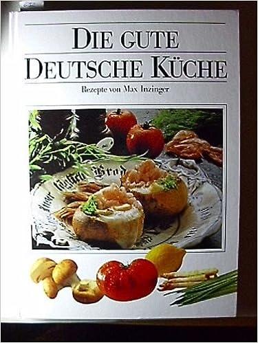 Die Gute Deutsche Kuche Amazon De Max Inzinger Bucher