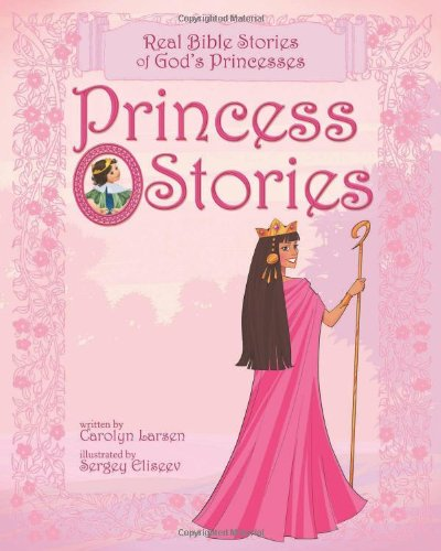 Princess Stories: Real Bible Stories of God's Princesses (For Princess Kids Stories)