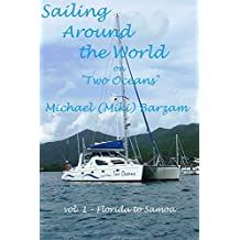 "Sailing around the World on ""Two Oceans"": Vol. 1 Florida to Samoa"