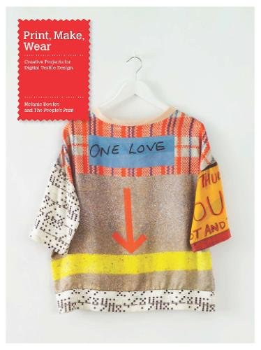 Print, Make, Wear: Creative Projects for Digital Textile Design