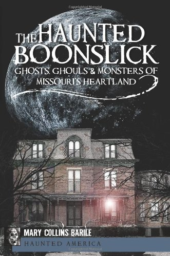 The Haunted Boonslick: Ghosts, Ghouls & Monsters of Missouri's Heartland (Haunted ()