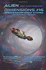 Alien Dimensions Science Fiction Short Stories Anthology Series #16 (Volume 16)