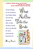 What No One Tells the Bride: Surviving the Wedding, Sex After the Honeymoon, Second Thoughts, Wedding Cake Freezer Burn, Becoming Your Mother, Screaming ... and Being Blissfully Happy Despite It All