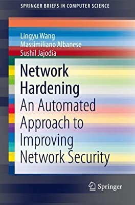 Network Hardening: An Automated Approach to Improving Network Security (SpringerBriefs in Computer Science)