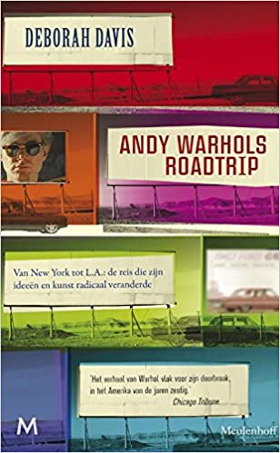 andy warhols roadtrip van new york tot la de reis die zijn ideen en kunst radicaal veranderde dutch edition