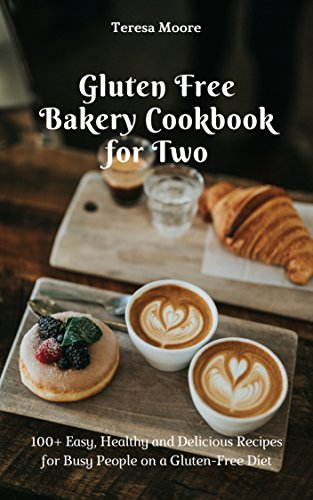 Gluten Free Bakery Cookbook for Two:  100+ Easy, Healthy and Delicious Recipes for Busy People on a Gluten-Free Diet (Healthy Food 108) by Teresa   Moore
