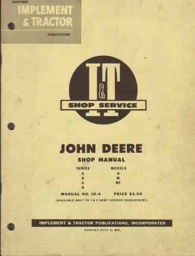 I&T Shop Service John Deere Shop Manual, Series A, B, G, H, Models D, M, MT: Manual No. JD-4