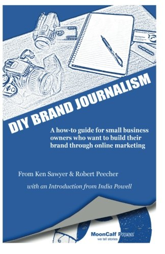 Download DIY Brand Journalism: A how-to guide for small business owners who want to build their brand through online marketing pdf epub