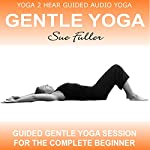 Gentle Yoga, Volume 1: Yoga Class and Guide Book | Sue Fuller