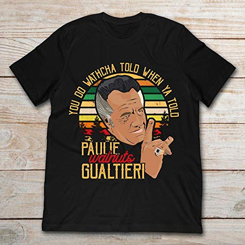 You Do Watcha Tolo When Ya Tolo Paulie Walnuts Gualtieri Vintage.