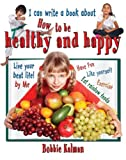 I Can Write a Book about How to Be Healthy and Happy, Bobbie Kalman, 0778779912