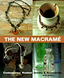 the new macrame contemporary knotted jewelry accessories hardcover june 30 2000