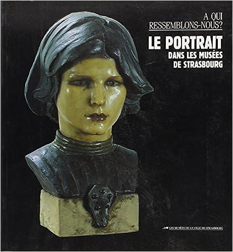 Livres Portrait Dans les Musees de Starsbourg. a Qui Ressemblons-Nous ? (le) pdf