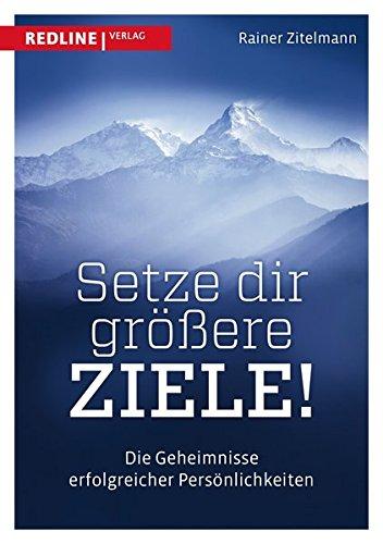 Setze dir größere Ziele: Die Geheimnisse erfolgreicher Persönlichkeiten Gebundenes Buch – 15. August 2014 Rainer Zitelmann Redline Verlag 3868815600 Betriebswirtschaft