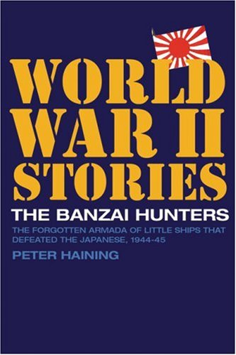 Download The Banzai Hunters: The Forgotten Armada of Little Ships That Defeated the Japanese, 1944–45 (World War II Stories) pdf epub