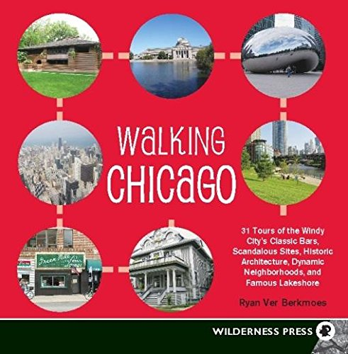 Walking Chicago: 31 Tours of the Windy City's Classic Bars, Scandalous Sites, Historic Architecture, Dynamic (Walking Tiger)
