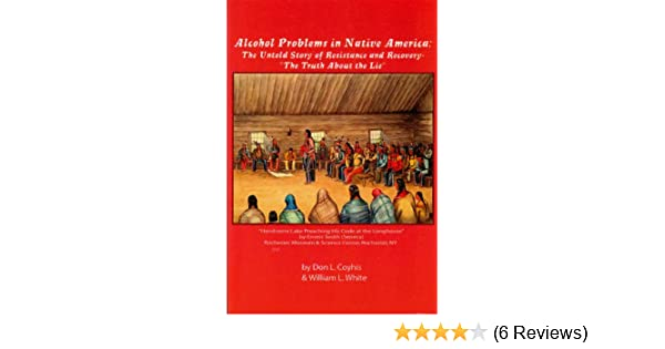 Alcohol problems in native america the untold story of resistance alcohol problems in native america the untold story of resistance and recovery the truth about the lie don l coyhis william l white 9781599752297 fandeluxe Images