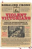 Violent Victorians : Popular Entertainment in Nineteenth-Century London, Crone, Rosalind, 071908685X