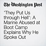 'They Put Us through Hell': A Marine Abused at Boot Camp Explains Why He Spoke Out | Dan Lamothe
